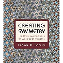 Creating Symmetry: The Artful Mathematics of Wallpaper Patterns