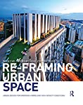 Re-framing Urban Space: Urban Design for Emerging Hybrid and High-Density Conditions rethinks the role and meaning of urban spaces through current trends and challenges in urban development. In emerging dense, hybrid, complex and dynamic urban con...