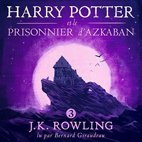 Harry Potter et le Prisonnier d'Azkaban (Harry Potter 3) par J.K. Rowling