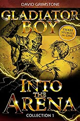Into the Arena: Three Stories in One Collection 1 (Gladiator Boy)