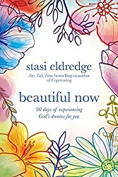 Beautiful Now: 90 Days of Experiencing God's Dreams for You by Stasi Eldredge (2016-01-01)