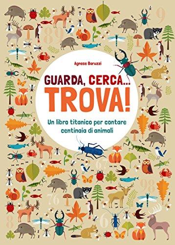 Guarda, cerca. trova! Un libro titanico per contare centinaia di animali. Ediz. a colori