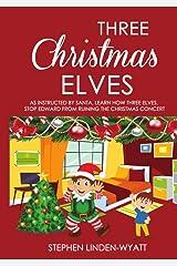 Three Christmas Elves: Learn how three Christmas elves help make naughty Edward good again. Kindle Edition