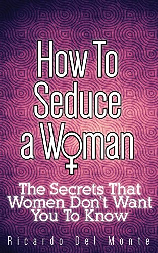 how-to-seduce-a-woman-the-secrets-that-women-dont-want-you-to-know