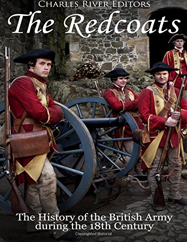 The Redcoats: The History of the British Army in the 18th Century