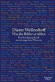 Was die Bilder erzählen: Ein Rundgang durch mein imaginäres Museum - Dieter Wellershoff