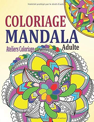 Coloriage Mandala Adulte: Livre de Coloriage Mandalas Anti Stress Adulte : 40 Mandalas Mystère à Colorier Adulte pour Apaiser l'Âme et Soulager le ... Adulte (Coloriage Mystere Mandalas Adulte) par Ateliers Coloriage