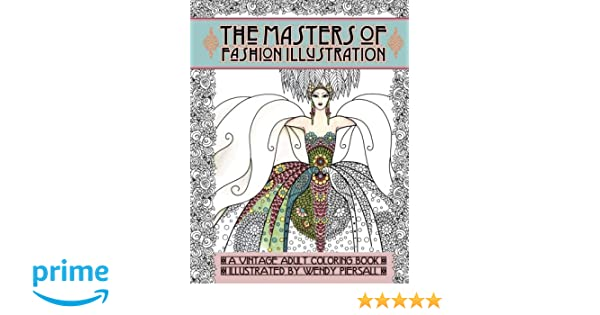 Adult Coloring Book Vintage Series The Masters Of Fashion Illustration Amazoncouk Wendy Piersall 9780692708354 Books