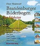 BRANDENBURGER BILDERBOGEN: Der Südosten: Spree-Neiße, Dahme-Spreewald, Oberspreewald-Lausitz, Stadt Cottbus, Stadt Frankfurt/Oder, Oder-Spree - Dieter Heidenreich