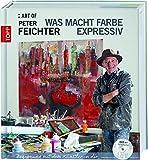 ART OF Peter Feichter: Was macht Farbe expressiv:Begegnung mit dem Künstler in dir