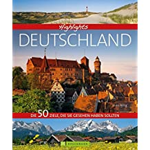 Bildband Highlights Deutschland: unsere Heimat mit ihrer Vielfalt an Landschaften, Kulturdenkmälern, Städten wie Köln und Nürnberg, Freizeitregionen wie dem Bodensee und weiteren schönen Zielen