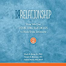 Irrelationship: How We Use Dysfunctional Relationships to Hide from Intimacy