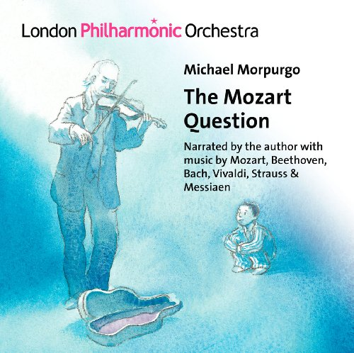 Read eBook Michael Morpurgo  The Mozart Question  (Alison Reid/ Jack Liebeck/ London Philharmonic Orchestra/ Nicholas Collon) (LPO: LPO-0067) iBook