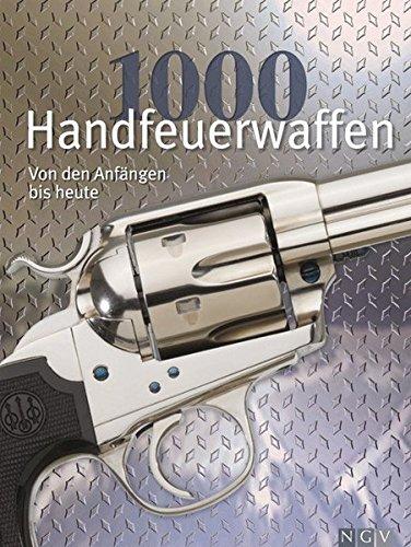 1000 Handfeuerwaffen: Von den Anfängen bis heute