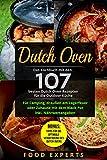 Dutch Oven: Das Kochbuch mit den 107 besten Dutch Oven Rezepten für die Outdoor Küche. Für Camping, draußen am Lager