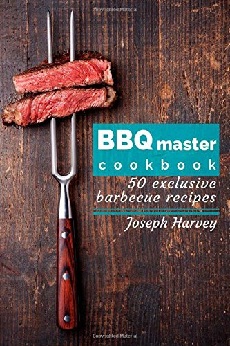 BBQ master! 50 exclusive barbecue recipes.: Meat, vegetables, marinades, sauces and lots of other tasty thing � all in one!