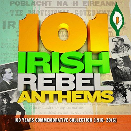 101 Irish Rebel Anthems (1916 ...