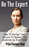 Be The Expert: How To Market Your Services To Become The Authority In Your Field