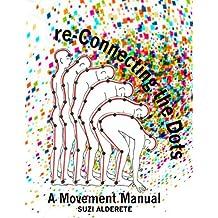 re-Connecting The Dots, A Movement Manual (Suzi Alderete) (English Edition)