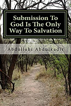Submission To God Is The Only Way To Salvation: (A Comparative Religious Research) PDF Descargar Gratis