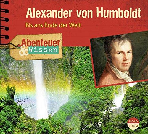 Alexander von Humboldt. Bis ans Ende der Welt ()