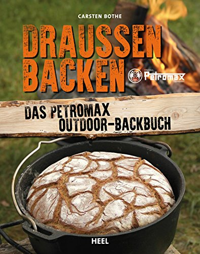 Draußen backen: Das Petromax Outdoor-Backbuch (Gusseisen Kindle)