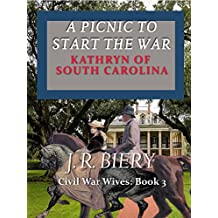 Kathryn of South Carolina: A Picnic to Start the War (Civil War Wives Book 3)