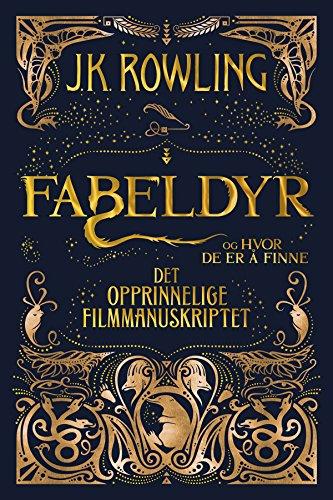 Fabeldyr og hvor de er å finne. Det opprinnelige filmmanuskriptet (Norwegian Edition)