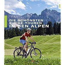 Die schönsten E-Bike-Touren in den Alpen: 25 Touren – mit Tipps zu Akkuleistung, Reparaturen und Fahrtechnik