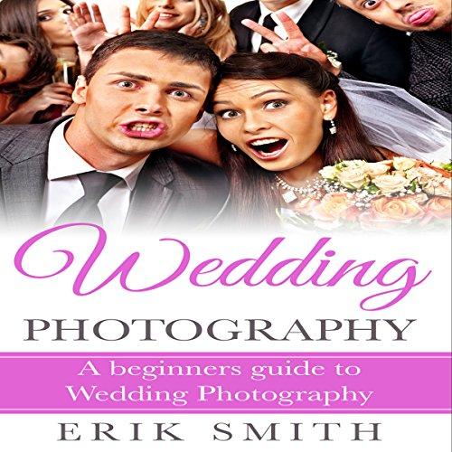 - Wedding Photography: A Beginner's Guide to Wedding Photography