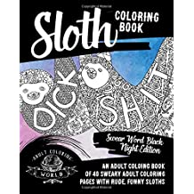 Sloth Coloring Book: Swear Word Black Night Edition: An Adult Coloing Book of 40 Sweary Adult Coloring Pages with Rude, Funny Sloths: Volume 1 (Swear Word Coloring Books for Adults)