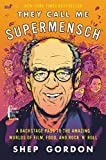 They Call Me Supermensch: A Backstage Pass to the Amazing Worlds of Film, Food, and RocknRoll