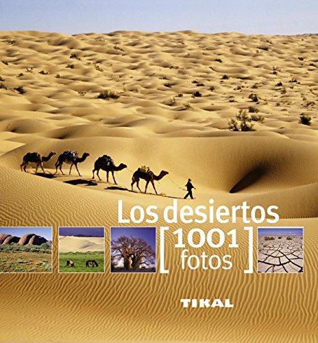Los desiertos (1001 Fotos) por Tikal Ediciones S A