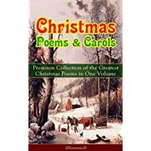 Christmas Poems & Carols - Premium Collection of the Greatest Christmas Poems in One Volume (Illustrated): Silent Night, Ring Out Wild Bells, The Three ... Visit From Saint Nicholas… (English Edition)