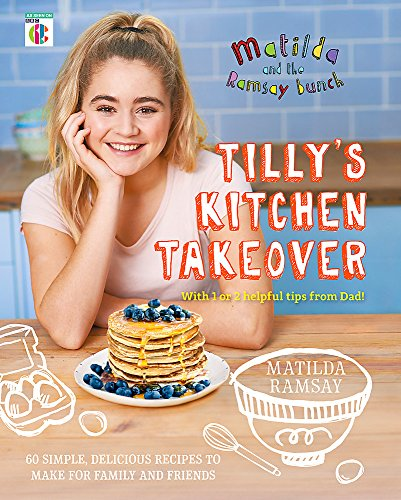 Matilda & The Ramsay Bunch: Tilly's Kitchen Takeover: por Matilda Ramsay