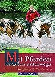 Mit Pferden draußen unterwegs: Reiseführer für Wanderreiter (Cadmos Handbuch) - Robert Claus