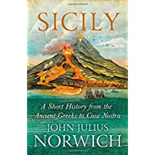 Sicily: A Short History, from the Greeks to Cosa Nostra by John Julius Norwich (2015-05-07)