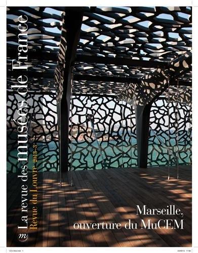 La revue des musées de France, N° 3, juin 2013 : Marseille, ouverture du MuCEM