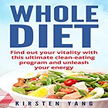 Whole Diet 30 Days: Find Out Your Vitality With This Ultimate Clean-Eating Program for 30 Days and Unleash Your Energy