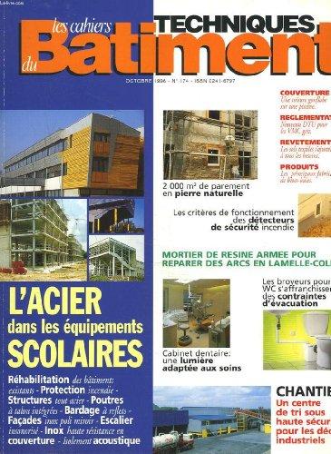 LES CAHIERS TECHNIQUES DU BATIMENT N°174, OCTOBRE 1996. L'ACIER DANS LES EQUIPEMENTS SCOLAIRES / 2000M2 DE PAREMENT EN PIERRE NATURELLE / DETECTEURS DE SECURITE INCENDIE / MORTIER DE RESINE ARMEE / LUMIERE CABINET DENTAIRE / ...