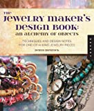 The Jewelry Maker's Design Book: An Alchemy of Objects: Techniques and Design Notes for One-of-a-kind Jewelry Pieces