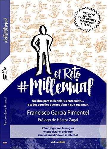 El Reto Millennial: Un libro para millennials, centennials... y todos aquellos que nos tienen que aguantar. por Francisco García Pimentel