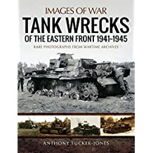 Tank Wrecks of the Eastern Front 1941–1945: Rare Photographs from Wartime Archives (Images of War)