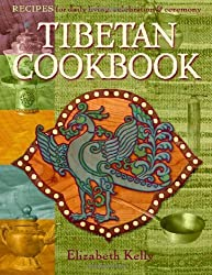 Tibetan Cooking: Recipes for Daily Living, Celebration, and Ceremony by Elizabeth Esther Kelly (2007-07-30)