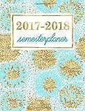 Semesterplaner: Studentenkalender, Wochenplaner und Studentenplaner für Studenten: Türkis & Gold-Blumenblüten (Geschenkidee: Planer und Kalender fürs Studium)