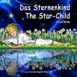 Das Sternenkind. The Star-Child. Oscar Wilde. Bilingual German English Fairy Tale: Zweisprachig in Deutsch und Englisch. Dual Language Picture Book for Kids (English Edition)