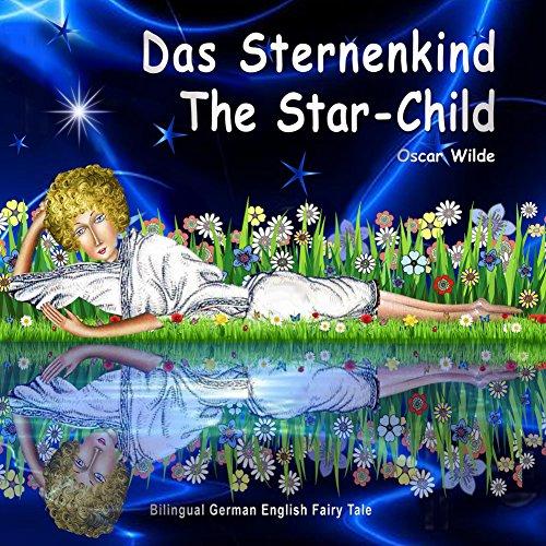 Das Sternenkind. The Star-Child. Oscar Wilde. Bilingual German English Fairy Tale: Zweisprachig in Deutsch und Englisch. Dual Language Picture Book for Kids (English Edition)
