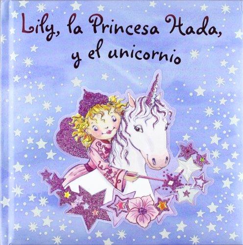 Lily, la Princesa Hada, y el unicornio (Castellano - A Partir De 3 Años - Personajes - Lily, La Princesa Hada) por Monika Finsterbusch