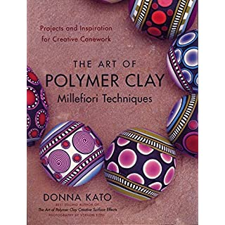 The Art of Polymer Clay Millefiori Techniques: Projects and Inspiration for Creative Canework by Donna Kato(2008-11-11)