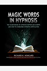 Magic Words in Hypnosis: The Sourcebook Of Hypnosis Patter and Scripts And How To Overcome Hypnotic Difficulties Kindle Edition